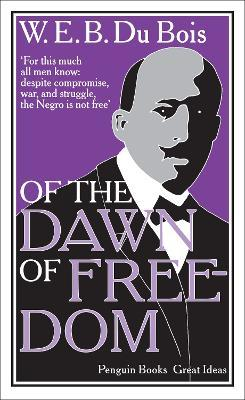 a summary and analysis of web dubois of the dawn of freedom Category: dubois essay analysis title:  e b dubois, of the  w e b dubois,  of the dawn of freedom: a synopsis and critical discussion william edward.
