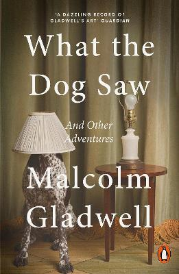What the Dog Saw : Malcolm Gladwell : 9780141044804