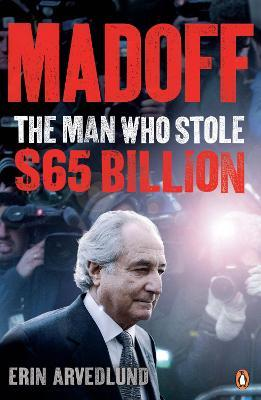 Madoff : The Man Who Stole $65 Billion