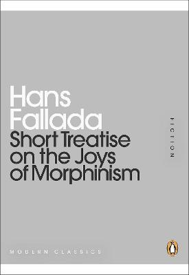 Short Treatise on the Joys of Morphinism (Penguin Modern Classics)