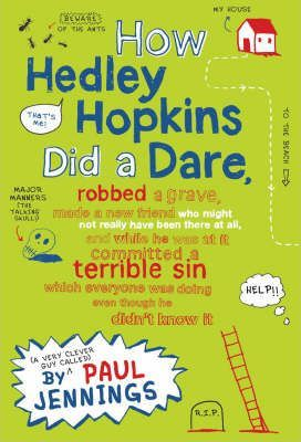 How Hedley Hopkins Did A Dare, Robbed A Grave, Made A New Friend Who Might Not Really Have Been There At All And While He Was At It Committed A Terrible Sin Which Everyone Was Doing Even Though He Didn't Know It