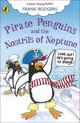 Pirate Penguins and the Nostrils of Neptune
