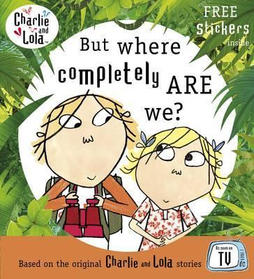 Charlie and Lola: But Where Completely are We?