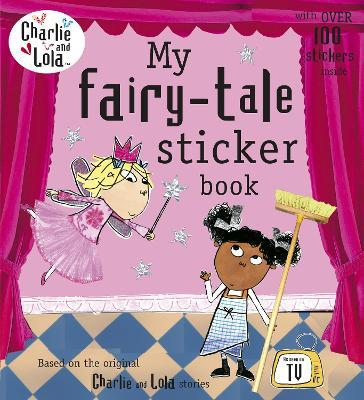 Charlie and Lola: My Fairy Tale Sticker Book