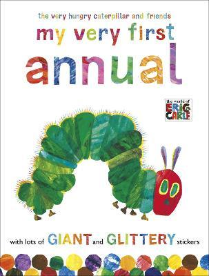 The Very Hungry Caterpillar and Friends: My Very First Annual