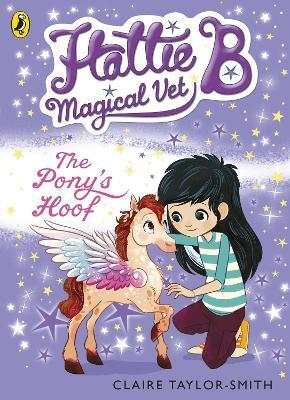 Hattie B, Magical Vet: The Pony's Hoof (Book 5)