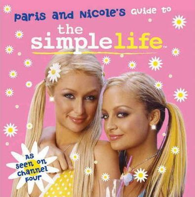 Paris and Nicole's Guide to the Simple Life