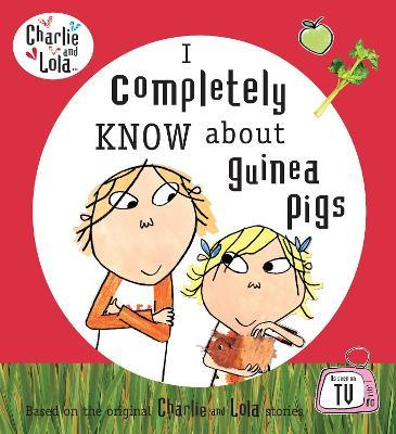 Charlie and Lola: I Completely Know About Guinea Pigs