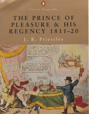 The Prince of Pleasure and His Regency 1811-1820