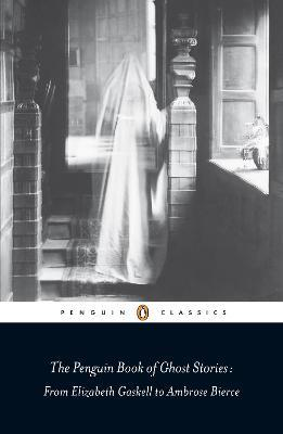 The Penguin Book of Ghost Stories : From Elizabeth Gaskell to Ambrose Bierce