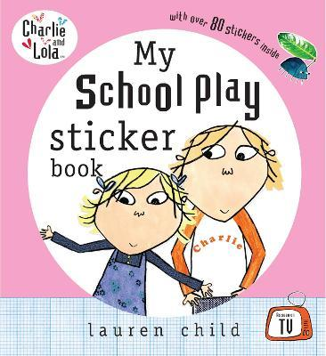 Charlie and Lola: My School Play Sticker Book