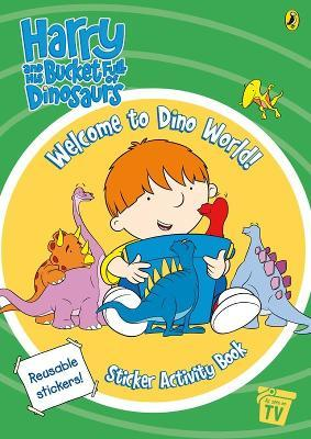 Harry and His Bucket Full of Dinosaurs: Welcome to Dino World! Sticker Activity Book