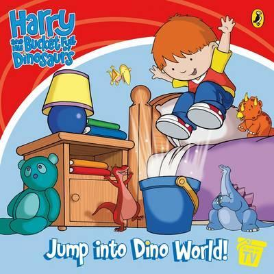 Harry and His Bucket Full of Dinosaurs: Jump into Dino World!: Storybook