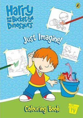 Harry and His Bucket Full of Dinosaurs: Just Imagine! Colouring Book