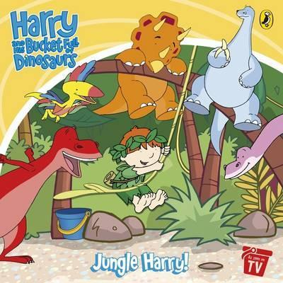 Harry and His Bucket Full of Dinosaurs: Jungle Harry!