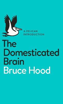 The Domesticated Brain : A Pelican Introduction