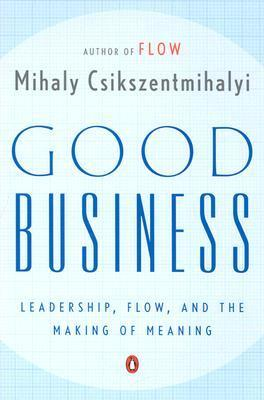 Good Business : Leadership, Flow, and the Making of Meaning