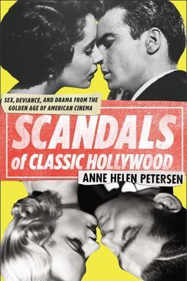 Scandals Of Classic Hollywood: Sex, Deviance, And Drama FromThe Golden Age Of American Cinema