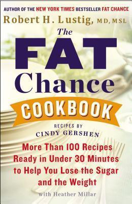 The Fat Chance Cookbook : More Than 100 Recipes Ready in Under 30 Minutes to Help You Lose the Sugar and T He Weight