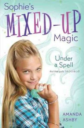 Sophie's Mixed-Up Magic: Under a Spell