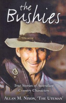 The Bushies : True Stories of Australian Country Characters