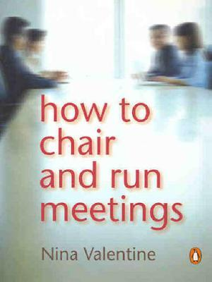 How to Chair and Run Meetings