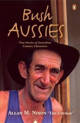 Bush Aussies: True Stories Of Australian Country Characters