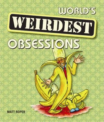 World's Weirdest Obsessions