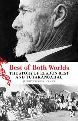 Best Of Both Worlds: The Story Of Elsdon Best And Tutakangah