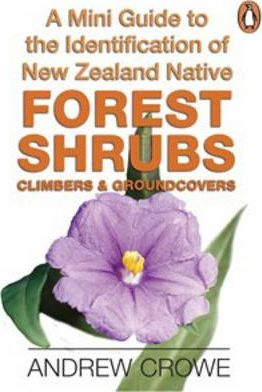 A Mini Guide to the Identification of New Zealand Native Forest Shrubs, Climbers & Groundcovers