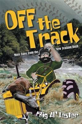 Off The Track: More Tales From The New Zealand Bush