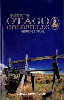 Guide to the Otago Goldfields Heritage Trail
