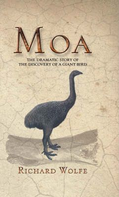 Moa: the Dramatic Story behind the Discovery of a Giant Bird