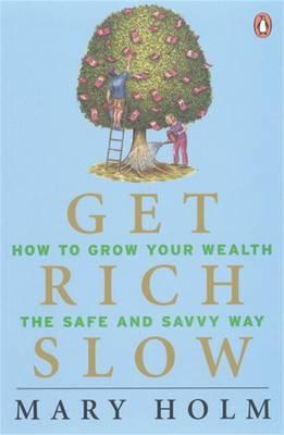 Get Rich Slow: How To Grow Your Wealth The Safe & Savvy Way