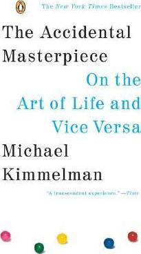 The Accidental Masterpiece : On the Art of Life and Vice Versa