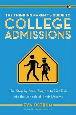 The Thinking Parent's Guide to College Admissions: The Step-By-Step Program to Get Kids Into the Schools of Their Dreams