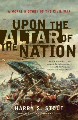 Upon the Altar of the Nation: A Moral History of the Civil War