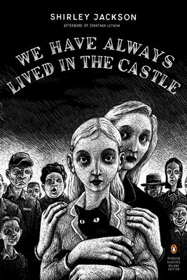 We Have Always Lived in the Castle : (penguin Classics Deluxe Edition)