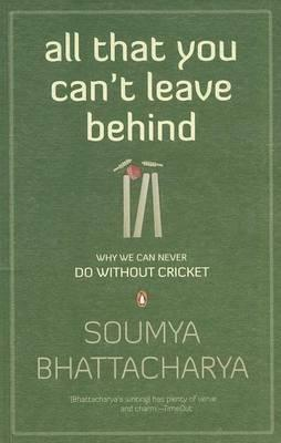 All That You Can't Leave Behind - Why We Can Never Do Without Cricket