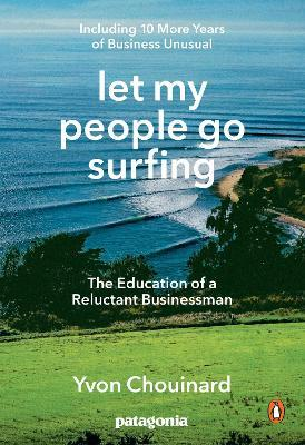 Let My People Go Surfing : The Education of a Reluctant Businessman - Including 10 More Years of Business as Usual
