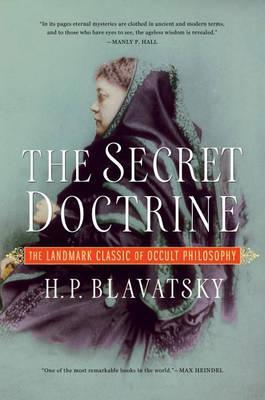 The Secret Doctrine : The Landmark Classic of Occult Philosophy
