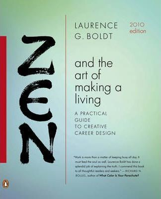 Zen And The Art Of Making A Living : A Practical Guide to Creative Career Design