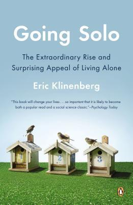 Going Solo : The Extraordinary Rise and Surprising Appeal of Living Alone