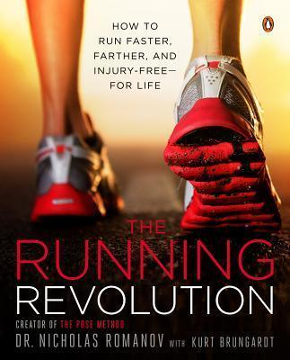 The Running Revolution : How to Run Faster, Farther, and Injury-Free--For Life