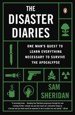 The Disaster Diaries : One Man's Quest to Learn Everything Necessary to Survive the Apocalypse