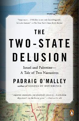 The Two-state Delusion: Israel and Palestine - A Tale of Two Narratives