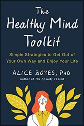 The Healthy Mind Toolkit : Simple Strategies to Get Out of Your Own Way and Enjoy Your Life