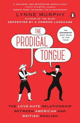 The Prodigal Tongue : The Love-Hate Relationship Between American and British English