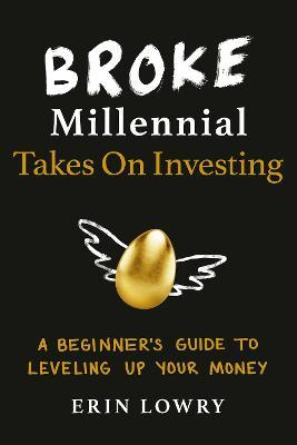 Broke Millennial Takes On Investing : A Beginner's Guide to Leveling-Up Your Money