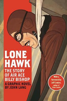 Lone Hawk: The Story of Air Ace Billy Bishop